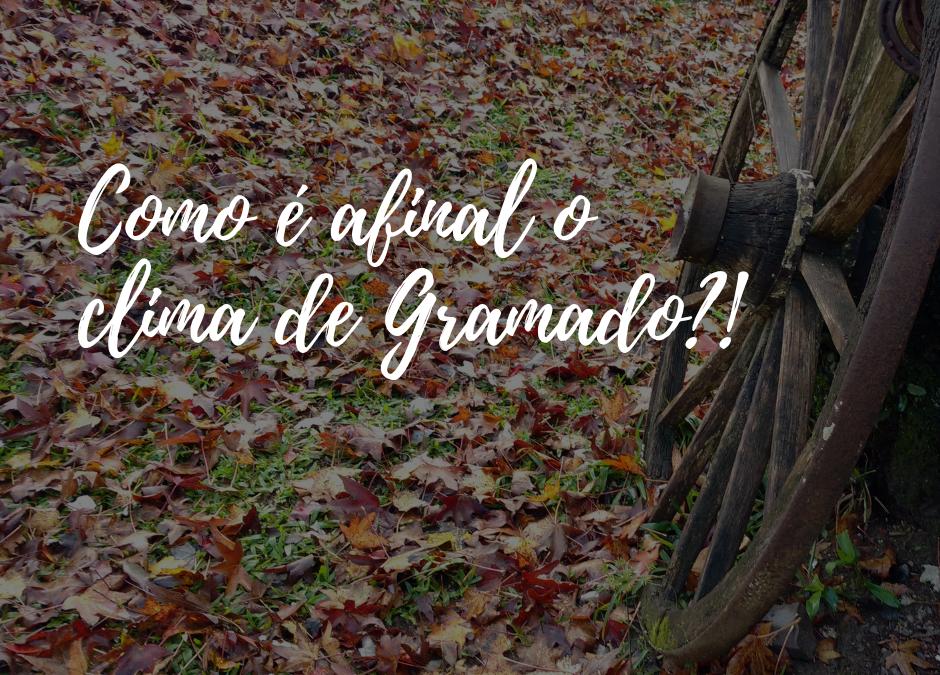 Como é afinal o clima de Gramado?